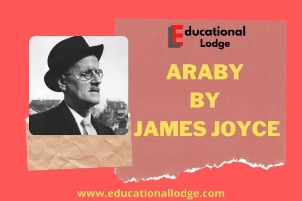 Araby by James Joyce Summary, Critical Analysis