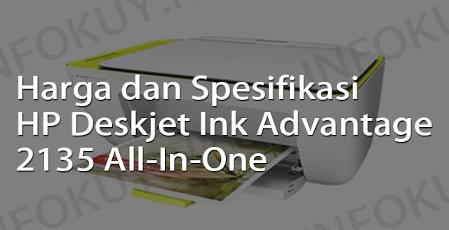 harga dan spesifikasi printer hp deskjet ink advantage 2135 all-in-one