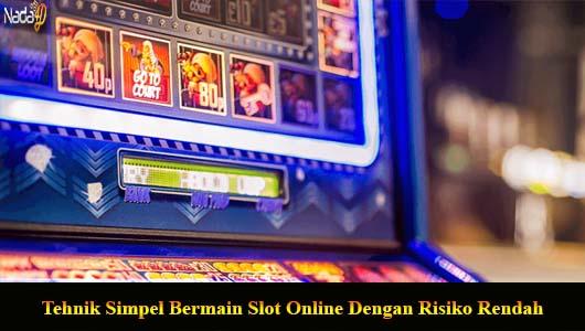 Tehnik Simpel Bermain Slot Online Dengan Risiko Rendah