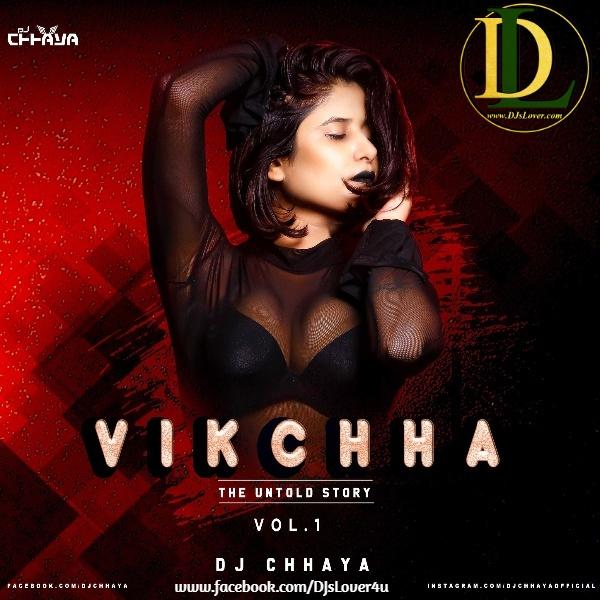 Vikchha The Untold Story Vol.1 DJ Chhaya