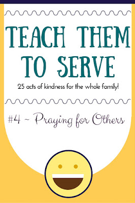 Teach them to serve!  25 acts of kindness for the whole family!  Today we're talking about intentionally praying for the needs of others!