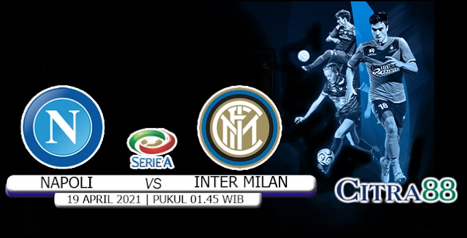 PREDIKSI NAPOLI VS INTER MILAN 19 APRIL 2021