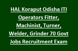 HAL Koraput Odisha ITI Operators Fitter, Machinist, Turner, Welder, Grinder 70 Govt Jobs Recruitment Exam 2018
