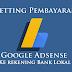 Cara Mudah Mengganti Dan Pindah Pembayaran Google Adsense Ke Rekening Bank Lokal