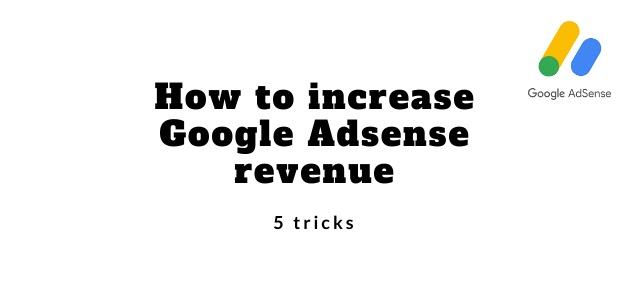 How to increase Google Adsense revenue?   5 tricks