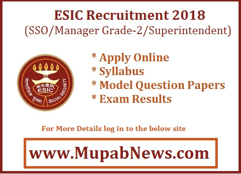 ESIC SSO Recruitment 2018 Notification : ESIC released a Notification for the 536 Post of SSO(Social Security Officer)/Manager Grade-II/ Superintendent Recruitment for the Annual Year 2018-2019. ESIC (The Employee's State Insurance Corporation Limited) SSO apply online at official site www.esic.nic.in or www.mupabnews.com. In this page, we are providing the ESIC SSO pay scale salary, Syllabus, Exam Pattern, Recruitment Rules, Age Limit, Important Dates(Opening and Last date to apply & Exam date), Educational Qualification, Detail of Vacancies, and also we will Notify once the ESIC SSO Result 2018 Declared. Stay Tuned will Mupabnews team through Facebook and other social media.
