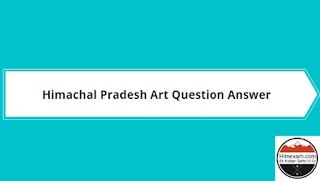 Himachal Pradesh Art Question Answer