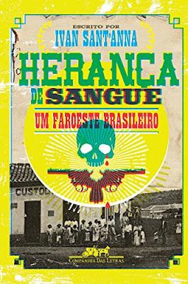 heran%25C3%25A7a%2Bde%2Bsangue - 10 Considerações sobre Herança de Sangue, de Ivan Sant'anna ou literalmente um faroeste brasileiro