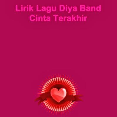 Lirik Lagu Diya Band - Cinta Terakhir