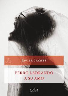 Portada del libro Perro ladrando a su amo de Javier Sachez con Eolas ediciones. Sobre fondo blanco la silueta negra de un hombre gritando