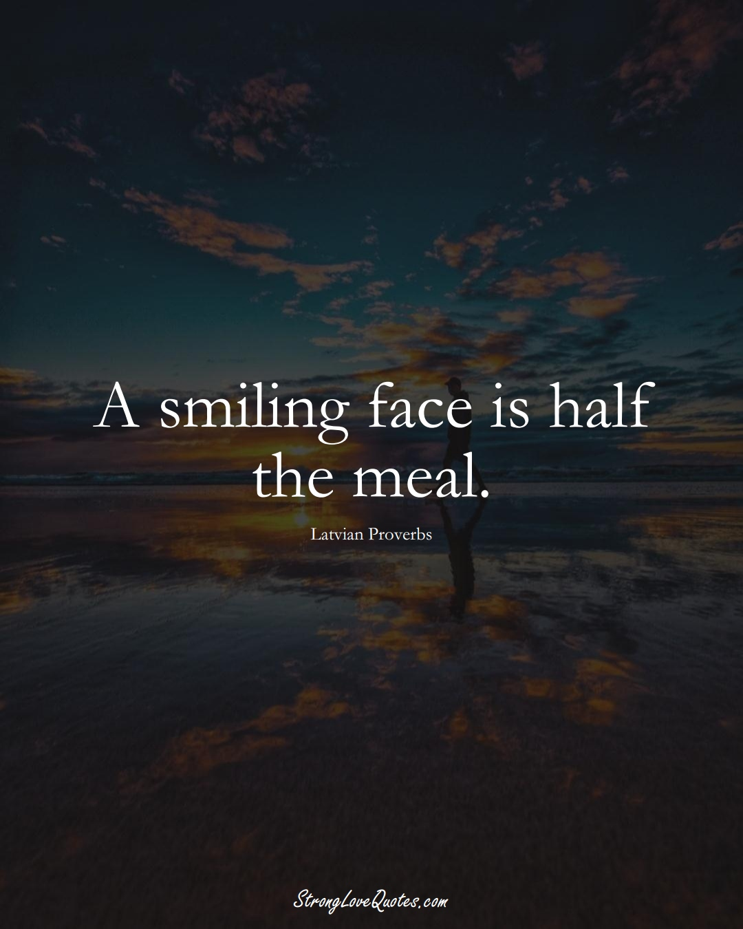 A smiling face is half the meal. (Latvian Sayings);  #EuropeanSayings