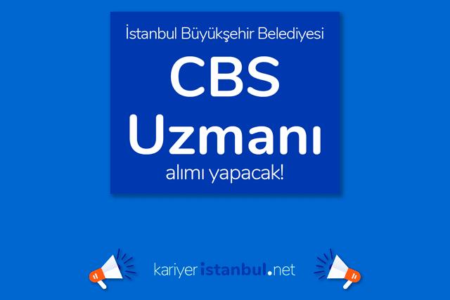 İstanbul Büyükşehir Belediyesi, Coğrafi Bilgi Sistemleri (CBS) Uzmanı alımı yapacak. İBB ilan şartları kariyeristanbul.net'te!