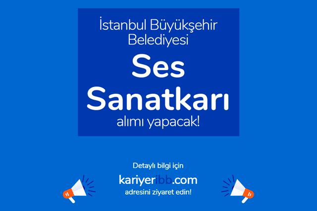 İstanbul Büyükşehir Belediyesi, ses sanatçısı alımı yapacak. Kariyer İBB iş ilanı şartları neler? Detaylar kariyeribb.com'da!