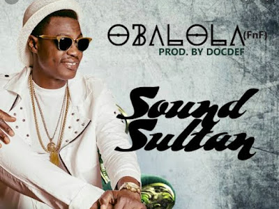 Music: Sound Sultan - Obalola (throwback songs)