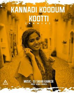 KANNADI KOODUM KOOTTI (REMIX) - DJ SAGAR KANKER