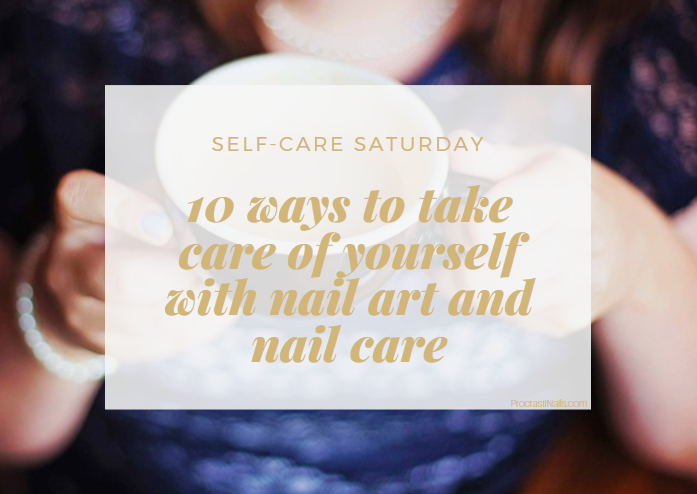 How to use nail art and nail care to relax with self-care
