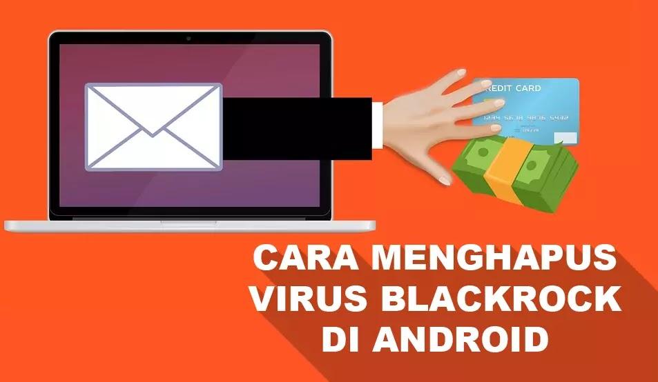Cara Menghapus Virus Blackrock di Android
