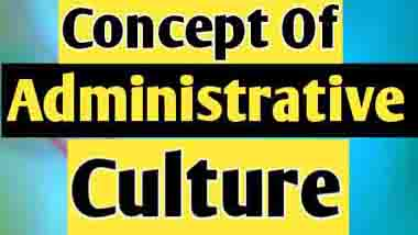 Concept and Importance of Administrative Culture in Public Administration | Riggs on Administrative Culture of Developing Society