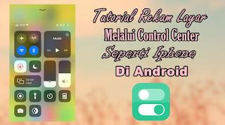 Cara Merekam Layar Melalui Control Center Iphone Di Android