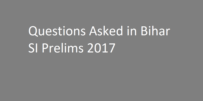 Questions Asked in Bihar SI Prelims 2017