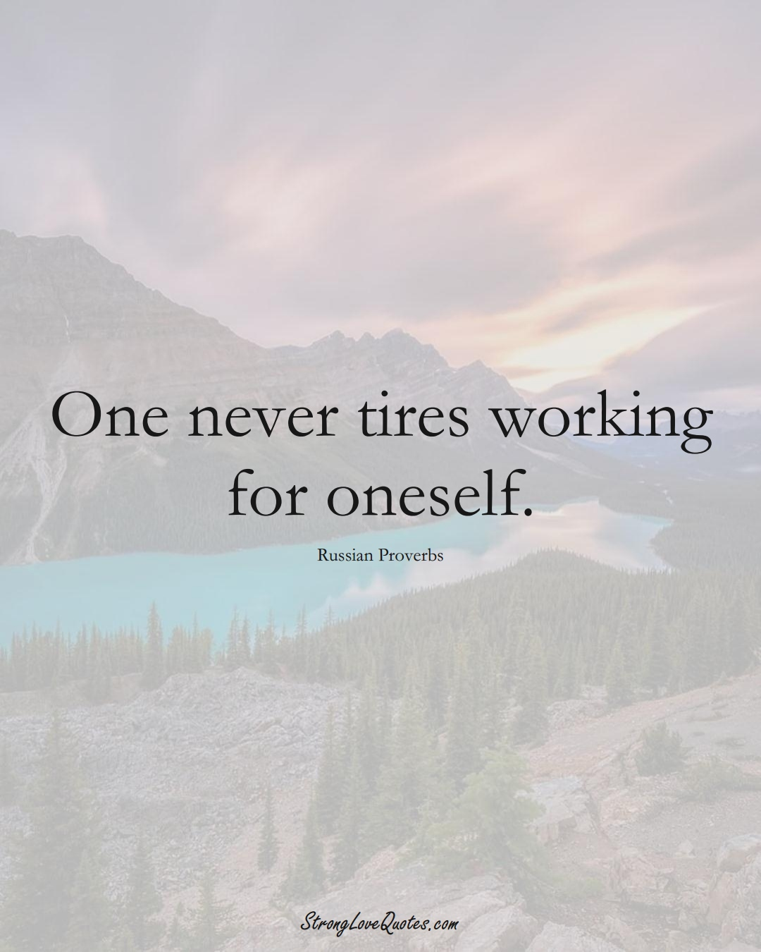 One never tires working for oneself. (Russian Sayings);  #AsianSayings