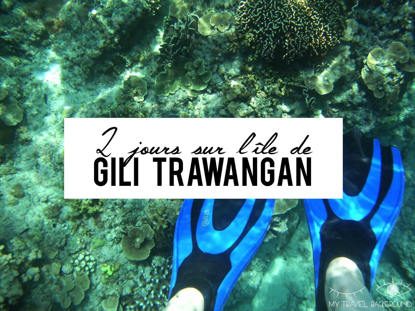 My Travel Background : 2 jours sur l'île de Gili Trawangan