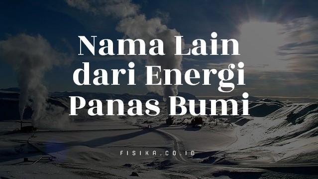 Nama Lain dari Energi Panas Bumi