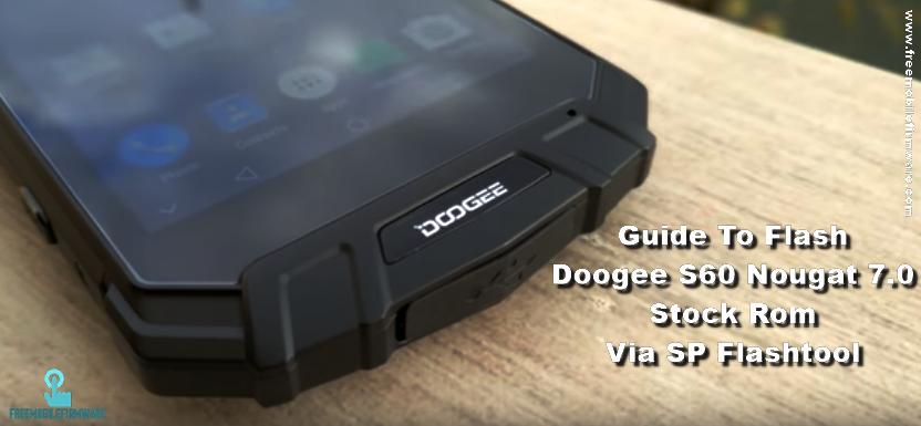 Guide To Flash Doogee S60 Nougat 7 0 Stock Rom Via SP Flashtool