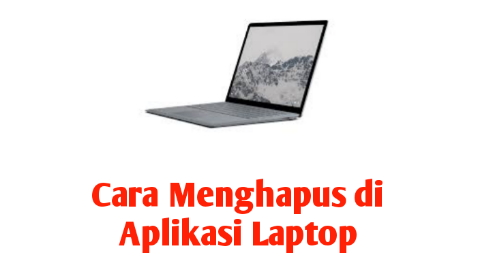 Cara Menghapus Aplikasi Laptop Windows 10