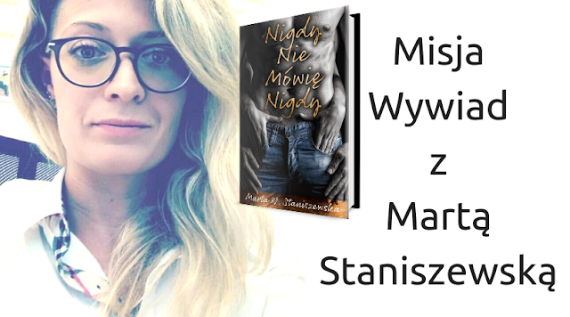 Misja Wywiad z Martą W. Staniszewską