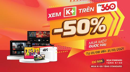 Xem K+ trên TV360 - Giá giảm một nửa, mua một được hai