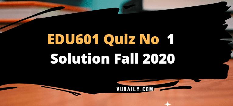 EDU601 Quiz No.1 Solution Fall 2020