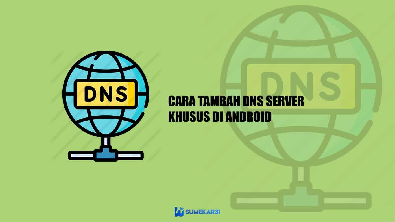 Langkah-langkah untuk Menambahkan Server DNS Kustom di Android