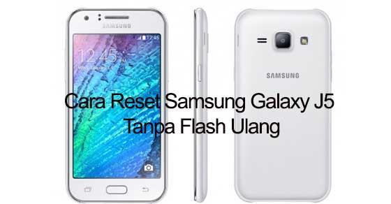Cara Reset Samsung Galaxy J5 Tanpa Flash Ulang