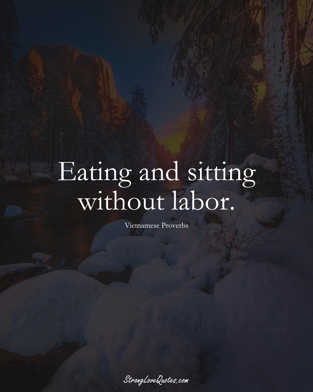 Eating and sitting without labor. (Vietnamese Sayings);  #AsianSayings