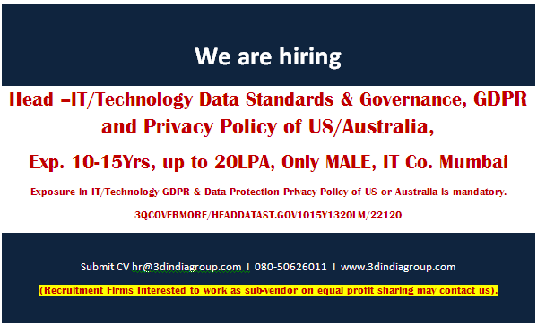 Job: HoD - Data Standards & Governance -Global Data Protection Right of US/Australia, (Only MALE) , 10-15Yrs, up to 20LPA, IT Co. Mumbai 3QCOVERMORE/HEADDATAST.GOV1015Y1320LM/22120