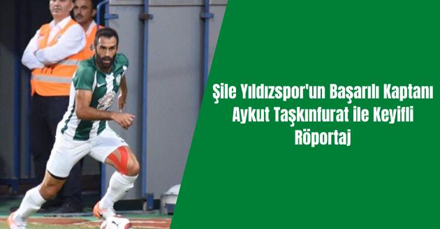 Şile Yıldızspor'un Başarılı Kaptanı Aykut Taşkınfurat ile Keyifli Röportaj