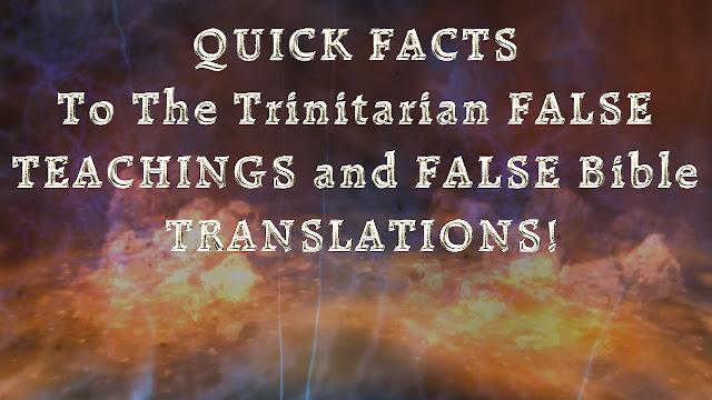 QUICK FACTS To The Trinitarian FALSE TEACHINGS and FALSE Bible TRANSLATIONS!