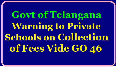 Telangana Government Warning to Private School Regarding Fee Collection wide GO 46ప్రైవేట్ పాఠశాలకు Feesల గురుంచి తెలంగాణ ప్రభుత్వం హెచ్చరిక GO 46/2020/04/Telangana-Government-regulation-of-fees-for-the-academic-year-2020-21-instructions-to-collect-only-tution-fee.html