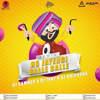 HO JAYENGI BALLE BALLE - REMIX - DJ SAMMER X DJ JNNY X DJ ANIRUDHA