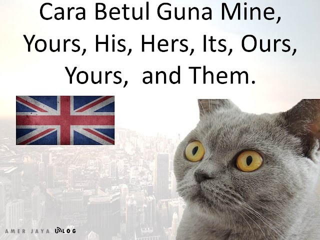 Cara Betul Guna Mine, Yours, His, Hers, Its, Ours, Yours,  and Them.