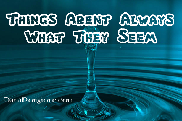 A Word Fitly Spoken: Things Aren't Always What They Seem