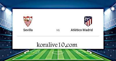 موعد مباراة إشبيلية وأتليتكو مدريد في الدوري الاسباني | كورة لايف