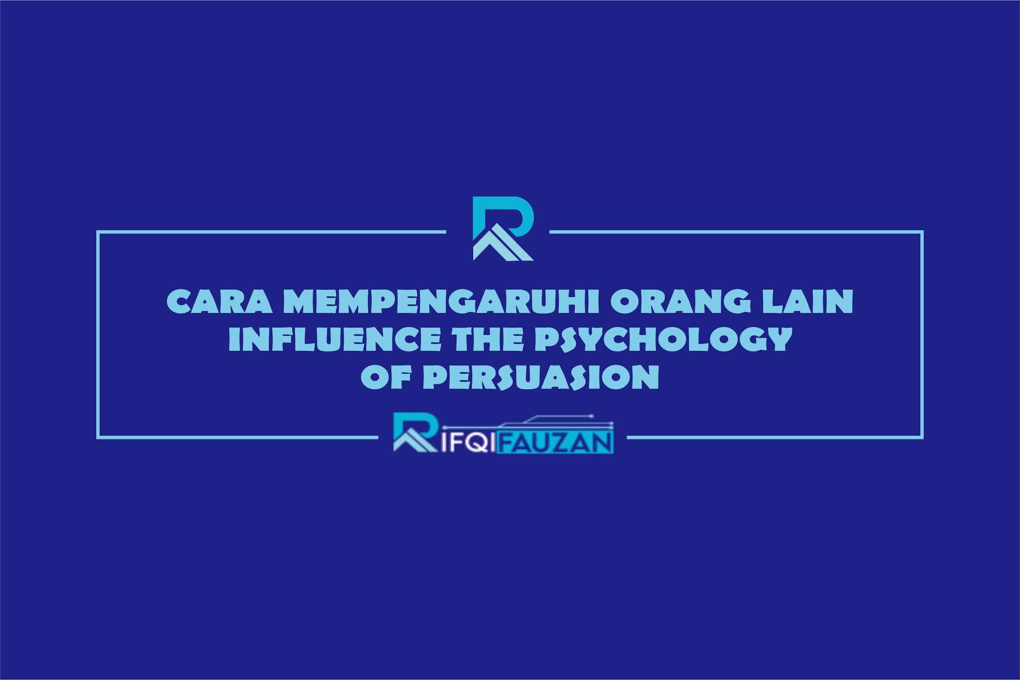 CARA MEMPENGARUHI ORANG LAIN | INFLUENCE THE PSYCHOLOGY OF PERSUASION