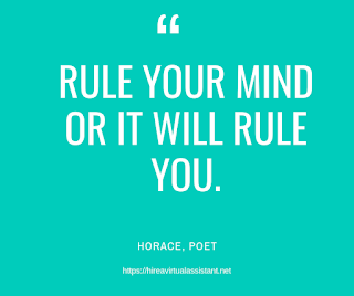 Rule your mind or it will rule you. - HORACE, POET