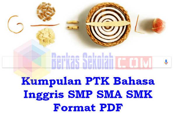 Kumpulan PTK Bahasa Inggris SMP SMA SMK Format PDF