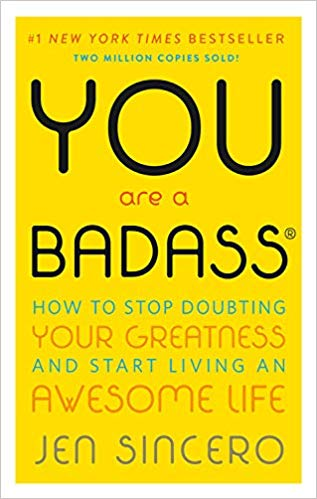 alt=You Are a Badass: How to Stop Doubting Your Greatness and Start Living an Awesome Life by  Jen Sincero