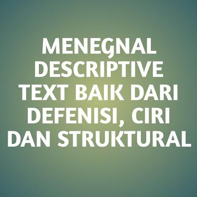 macam Descriptive Text dalam Bahasa Inggris Mengenal Ciri-ciri dan Macam-macam Descriptive Text dalam Bahasa Inggris