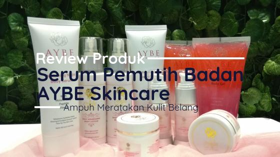 Review Serum Pemutih Badan AYBE Skincare: Ampuh Meratakan Kulit Belang