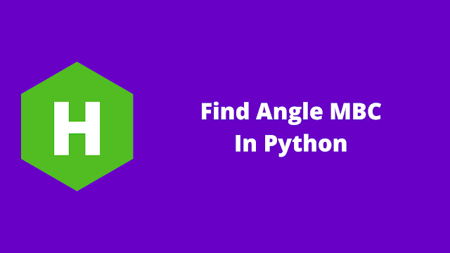 HackerRank Find Angle MBC in python problem solution